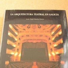 Libros de segunda mano: LA ARQUITECTURA TEATRAL EN GALICIA. SÁNCHEZ GARCÍA (JESÚS ÁNGEL) . Lote 147214470