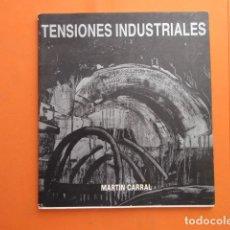 Libros de segunda mano: TENSIONES INDUSTRIALES - MARTIN CARRAL. Lote 148172574
