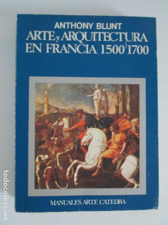 Libros de segunda mano: ANTHONY BLUNT. ARTE Y ARQUITECTURA EN FRANCIA 1500-1700. ARTE CATEDRA. 1977. VER FOTOS - Foto 6 - 148208490