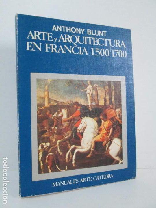 ANTHONY BLUNT. ARTE Y ARQUITECTURA EN FRANCIA 1500-1700. ARTE CATEDRA. 1977. VER FOTOS (Libros de Segunda Mano - Bellas artes, ocio y coleccionismo - Arquitectura)