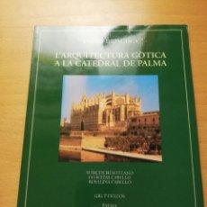Libros de segunda mano: L'ARQUITECTURA GÒTICA A LA CATEDRAL DE PALMA (GOVERN DE LES ILLES BALEARS). Lote 148245918