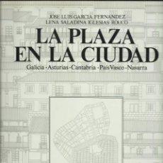 Libros de segunda mano: J.L. GARCÍA FERNÁNDEZ & LENA SALADINA IGLESIAS : LA PLAZA EN LA CIUDAD. Y OTROS ESPACIOS.. (1986). Lote 149367322