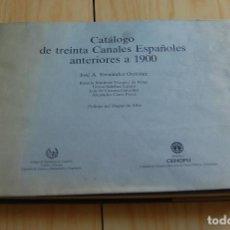 Libros de segunda mano: CATÁLOGO DE 30 CANALES ESPAÑOLES ANTERIORES A 1900 POR JOSE A. FERNANDEZ ORDOÑEZ // DUQUE DE ALBA. Lote 149632206