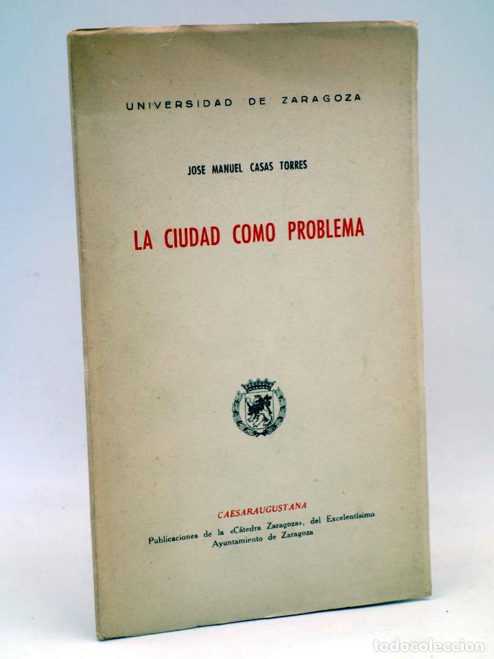 LA CIUDAD COMO PROBLEMA (JOSÉ MANUEL CASAS TORRES) UNIVERSIDAD DE ZARAGOZA, 1958 (Libros de Segunda Mano - Bellas artes, ocio y coleccionismo - Arquitectura)