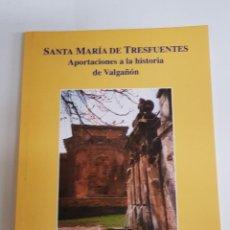 Libros de segunda mano: SANTA MARÍA DE TRESFUENTES. APORTACIONES A LA HISTORIA DE VALGAÑÓN. SANTOS GONZALEZ UNTORIA. - TDK1. Lote 150649006
