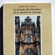 Libros de segunda mano: LA FACHADA DEL OBRADOIRO DE LA CATEDRAL DE SANTIAGO, POR ALFREDO VIGO TRASANCOS. Lote 151373302