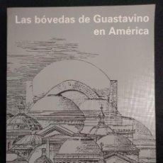 Libros de segunda mano: LAS BÓVEDAS DE GUASTAVINO EN AMÉRICA (1885-1962). 2001. ARQUITECTURA. Lote 151395422