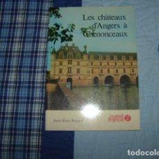 Libros de segunda mano: LES CHATEAUX D'ANGERS A CHENONCEAUX , JEAN-YVES RUAUX. Lote 151429210