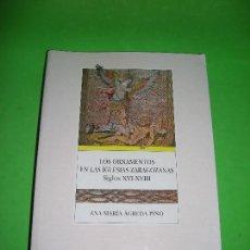 Libros de segunda mano: LOS ORNAMENTOS EN LAS IGLESIAS ZARAGOZANAS SIGLOS XVI - XVIII - ANA M AGREDA PINO - 2001. Lote 151394738