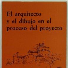 Libros de segunda mano: EL ARQUITECTO Y EL DIBUJO EN EL PROCESO DEL PROYECTO. IGNACIO ARAUJO. Lote 151511270