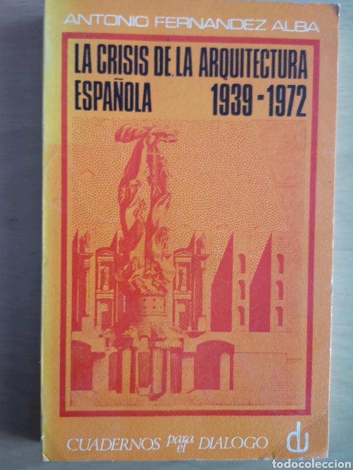 FERNÁNDEZ ALBA - LA CRISIS DE LA ARQUITECTURA ESPAÑOLA 1939 - 1972 (Libros de Segunda Mano - Bellas artes, ocio y coleccionismo - Arquitectura)