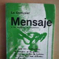 Libros de segunda mano: LE CORBUSIER - MENSAJE A LOS ESTUDIANTES DE ARQUITECTURA. ARGENTINA. Lote 152752320
