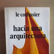Libros de segunda mano: LE CORBUSIER - HACIA UNA ARQUITECTURA. Lote 152815101