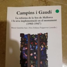 Libros de segunda mano: CAMPINS I GAUDÍ. LA REFORMA DE LA SEU DE MALLORCA I LA SEVA IMPLEMENTACIÓ EN EL MONUMENT (1903-1947). Lote 153479674
