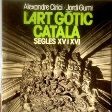 Libros de segunda mano: ALEXANDRE CIRICI - JORDI GUMÍ - L'ART GÒTIC CATALÀ ALS SEGLES XV I XVI. Lote 154933606