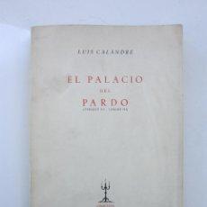 Libros de segunda mano: LUIS CALANDRE. EL PALACIO DEL PARDO: ENRIQUE III CARLOS III. COLECCIÓN ALMENARA, 1953. DEDICADO. Lote 155899594