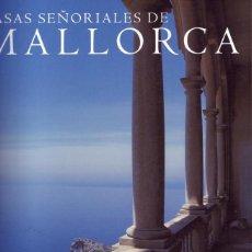 Libros de segunda mano: CASAS SEÑORIALES DE MALLORCA. FOTÓGRAFO: FRANCESCO VENTURI. AUTOR TEXTO: MARELLA CARACCIOLO. 2004. Lote 155933202