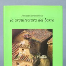 Libros de segunda mano: LA ARQUITECTURA DEL BARRO. JOSE LUIS ALONSO PONGA. Lote 156453522