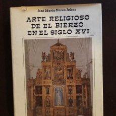 Libros de segunda mano: ARTE RELIGIOSO EN EL BIERZO EN EL SIGLO XVI(30€). Lote 156891122