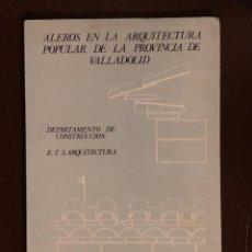 Libros de segunda mano: ALEROS EN LA ARQUITECTURA POPULAR DE LA PROVINCIA DE VALLADOLID(30 €). Lote 156899334