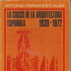 Libros de segunda mano: LA CRISIS DE LA ARQUITECTURA ESPAÑOLA 1939-1972. ANTONIO FERNANDEZ ALBA. Lote 157278086