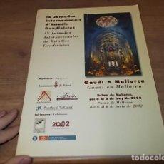 Libros de segunda mano: GAUDÍ EN MALLORCA. IX JORNADAS INTERNACIONALES DE ESTUDIOS GAUDINSTAS. 1ª EDICIÓN 2002. VER FOTOS. Lote 157818510