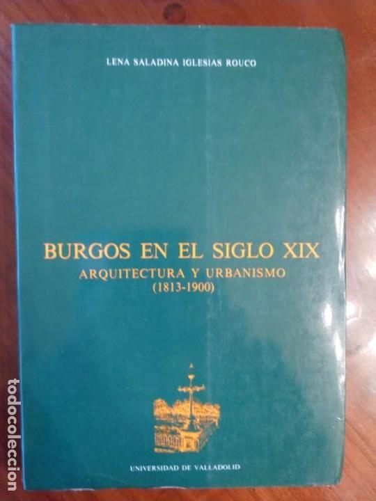 LENA SALADINA IGLESIAS ROUCO. BURGOS EN EL SIGLO XIX. ARQUITECTURA Y URBANISMO (1813-1900) (Libros de Segunda Mano - Bellas artes, ocio y coleccionismo - Arquitectura)
