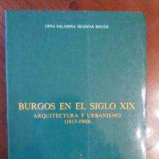 Libros de segunda mano: LENA SALADINA IGLESIAS ROUCO. BURGOS EN EL SIGLO XIX. ARQUITECTURA Y URBANISMO (1813-1900). Lote 157959398