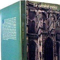Libros de segunda mano: LA CATEDRAL GÓTICA: LOS ORÍGENES DE ARQUITECTURA GÓTICA Y EL CONCEPTO MEDIEVAL DE LA ORDEN (SIMSON. Lote 158999698