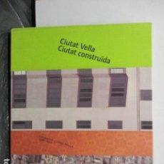 Libros de segunda mano: CIUTAT VELLA - CIUTAT CONSTRUÍDA: PROMOCIÓ CIUTAT VELLA 1988-2002 - ARQUITECTURA URBANISMO - NUEVO. Lote 159875754