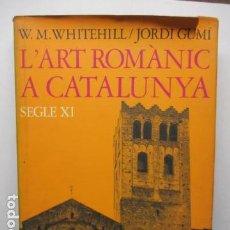 Libros de segunda mano: WALTER MUIR WHITEHILL - JORDI GUMÍ CARDONA - L'ART ROMÀNIC A CATALUNYA SEGLE XI (CATALÁN). Lote 159893022
