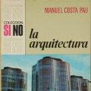 Libros de segunda mano: LMV - MANUEL COSTA PAU.- LA ARQUITECTURA. EDITORIAL BRUGUERA. 1971. Lote 160462074