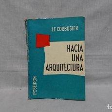 Libros de segunda mano: HACIA UNA ARQUITECTURA, LE CORBUSIER . Lote 161172046