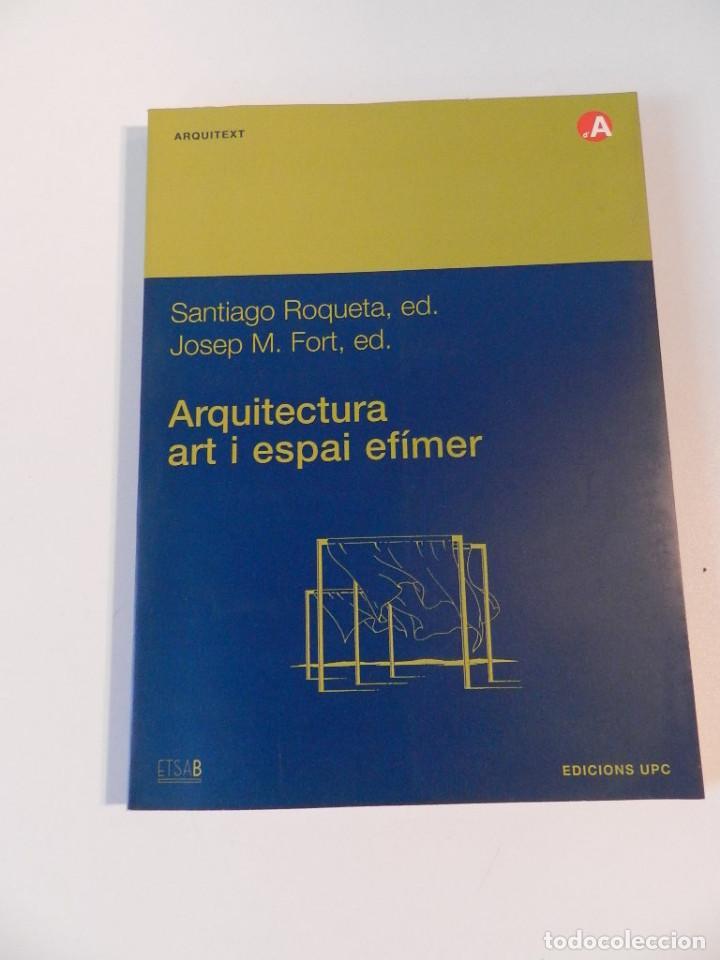 ARQUITECTURA, ART I ESPAI EFÍMER SANTIAGO ROQUETA MATÍAS; JOSEP MARIA FORT I MIR LIBRO ARQUITECTURA (Libros de Segunda Mano - Bellas artes, ocio y coleccionismo - Arquitectura)