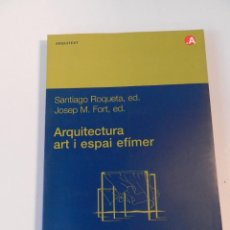 Libros de segunda mano: ARQUITECTURA, ART I ESPAI EFÍMER SANTIAGO ROQUETA MATÍAS; JOSEP MARIA FORT I MIR LIBRO ARQUITECTURA. Lote 161321874