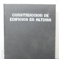 Libros de segunda mano: CONSTRUCCIÓN DE EDIFICIOS EN ALTURA. PLANIFICACIÓN-COSTE-REALIZACIÓN (BARCELONA, 1969). Lote 161491134