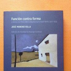 Libros de segunda mano: FUNCION CONTRA FORMA JOSE MORENO VILLA ARQUITECTURA MADRILEÑA UNICO. Lote 161550454
