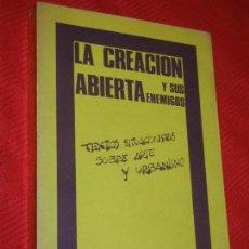 Libros de segunda mano: LA CREACION ABIERTA Y SUS ENEMIGOS. TEXTOS SITUACIONISTAS ARTE Y URBANISMO - ED.DE LA PIQUETA 1977. Lote 162148486