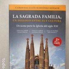 Libros de segunda mano: LA SAGRADA FAMILIA - UN DIALOGO ENTRE FE Y CULTURA - DE LLUÍS MARTÍNEZ SISTACH. Lote 162336198