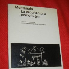 Libros de segunda mano: LA ARQUITECTURA COMO LUGAR, DE JOSEP MUNTAÑOLA - ED.GUSTAVO GILI 1974. Lote 163343482