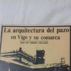Libros de segunda mano: LA ARQUITECTURA DEL PAZO EN VIGO Y SU COMARCA. ANA PAREIRA. Lote 163403614