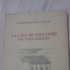 Libros de segunda mano: LA CASA DE CERVANTES EN VALLADOLID.. Lote 163404950