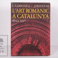 Libros de segunda mano: LIBRO EN CATALÁN - L'ART ROMÀNIC A CATALUNYA. SEGLE XII **, CARBONELL / GUMÍ - EDICIONS 62, 1975. Lote 164427366