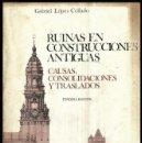 Libros de segunda mano: RUINAS EN CONSTRUCCIONES ANTIGUAS. CAUSAS. CONSOLIDACIONES. TRASLADOS. ARQUITECTURA. LOPEZ COLLADO.. Lote 167933412