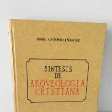 Libros de segunda mano: FACSIMIL SINTESIS DE ARQUEOLOGÍA CRISTIANA . JOSÉ ANTONIO IÑIGUEZ EDICONES PALABRA ARQUITECTURA. Lote 168815000