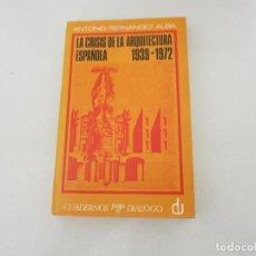 Libros de segunda mano: LA CRISIS DE LA ARQUITECTURA ESPAÑOLA 1939-1972 -ANTONIO FERNÁNDEZ ALBA. Lote 169006888
