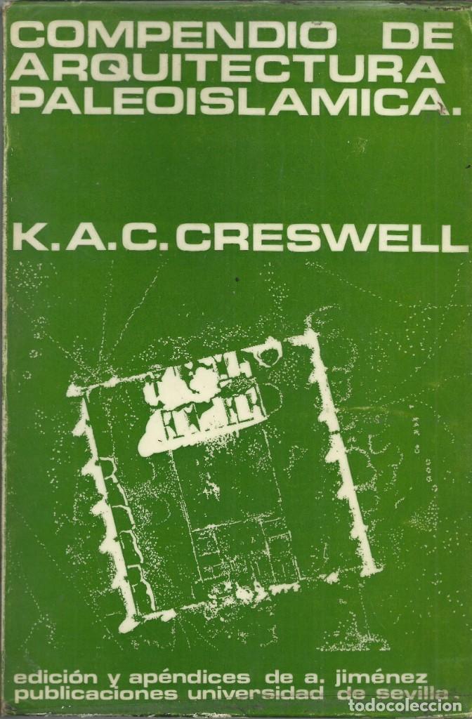 COMPENDIO DE ARQUITECTURA PALEOISLÁMICA, K. CRESWELL.UNIV. DE SEVILLA 1979,508 PÁG. (Libros de Segunda Mano - Bellas artes, ocio y coleccionismo - Arquitectura)