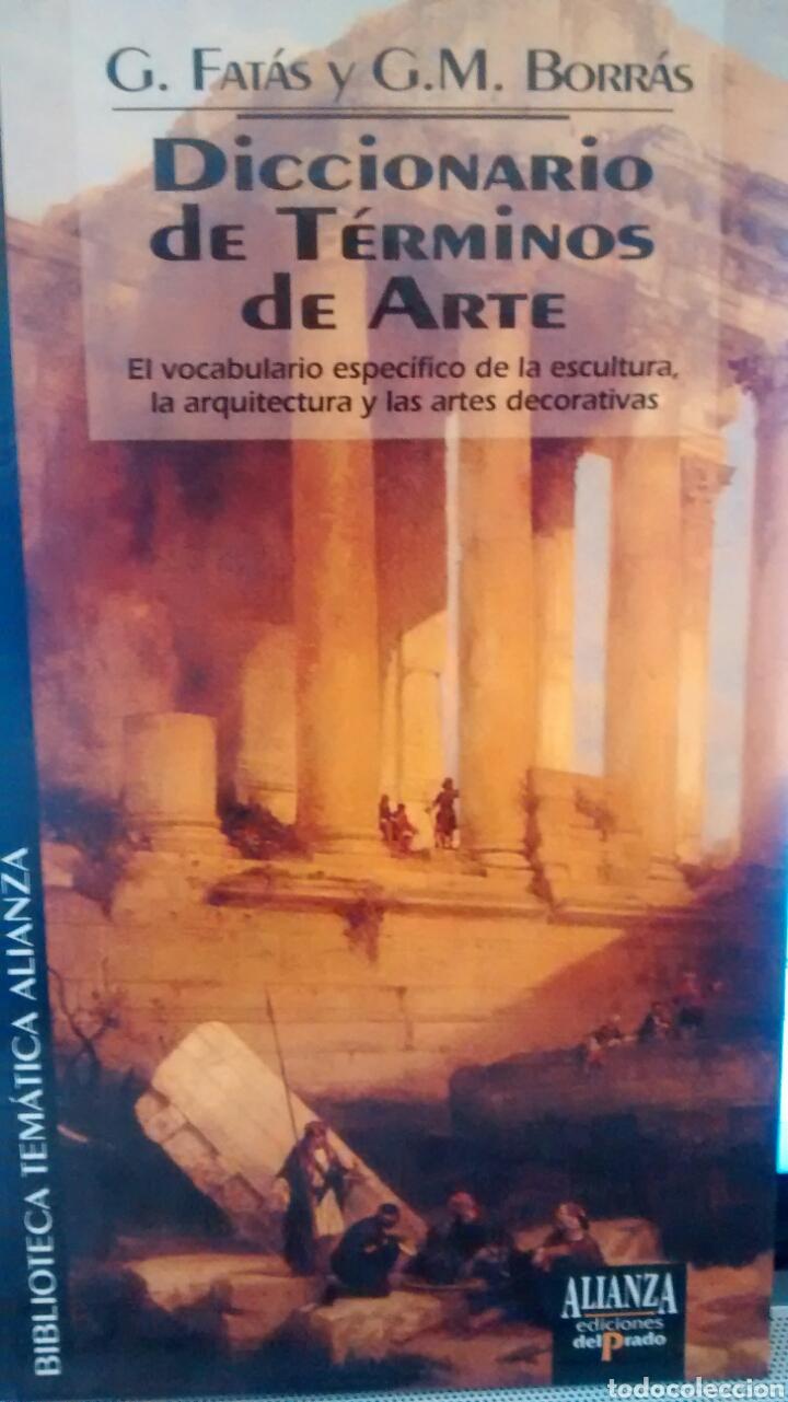 DICCIONARIO DE TERMINOS DE ARTE DE G. FATAS Y G.M. BORRAS (EDICIONES EL PRADO) (Libros de Segunda Mano - Bellas artes, ocio y coleccionismo - Arquitectura)