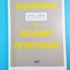 Libros de segunda mano: ARQUITECTURA EN REGIONES DEVASTADAS MOPU 1987 152 PAG 34 X 24,50 CM, GUERRA CIVIL POSGURRA, BUSCADO. Lote 170075960