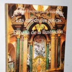 Libros de segunda mano: LAS CATEDRALES GÓTICAS EN LA ESPAÑA DE LA ILUSTRACIÓN. LA INCIDENCIA DEL NEOCLASICISMO EN EL GÓTICO. Lote 170359308